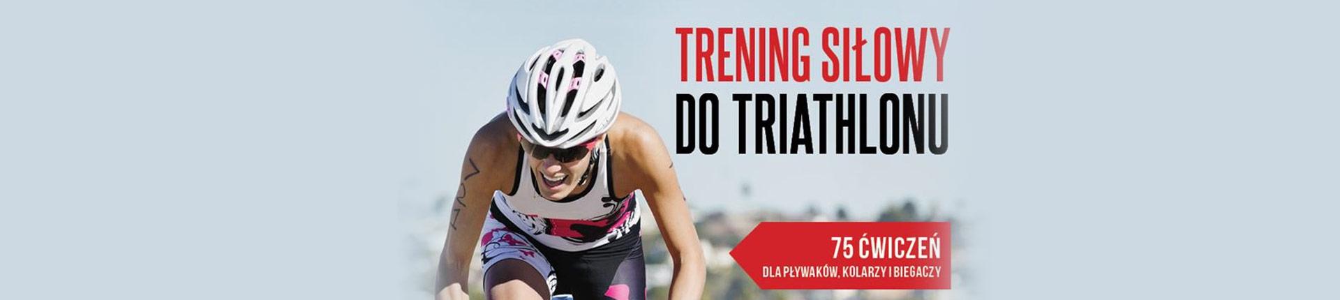 Trening siłowy do triathlonu - wspomaganie przygotowań.