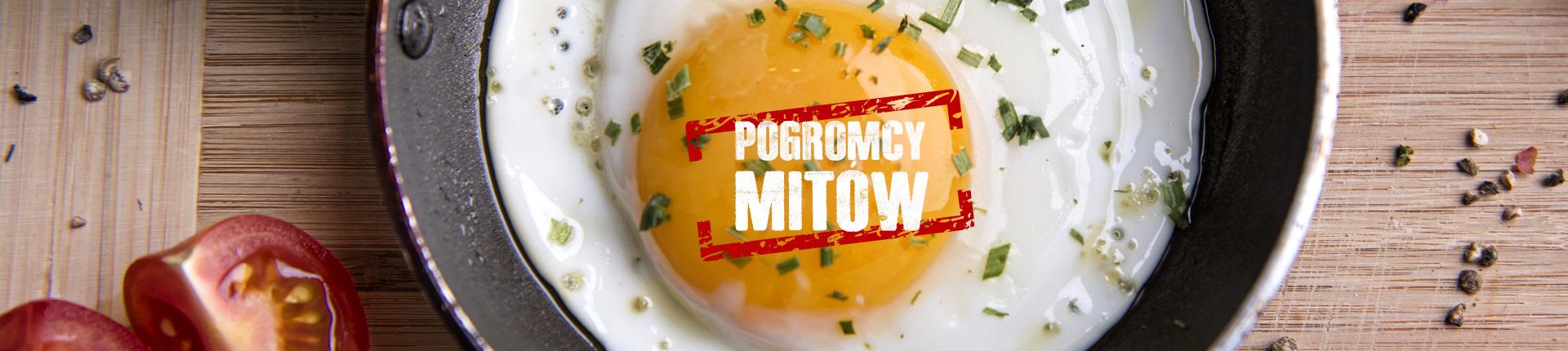 Mity, które nie chcą umrzeć: Tłuszcze to zło, żółtko jajka to zło!